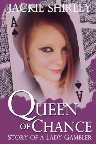 The Queen of Chance: Story of a Lady Gambler  by  Jackie Shirley