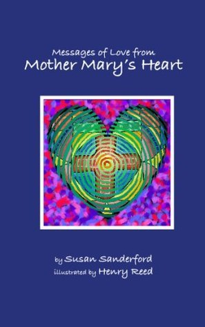 Messages Of Love From Mother Marys Heart  by  Susan K. Sanderford