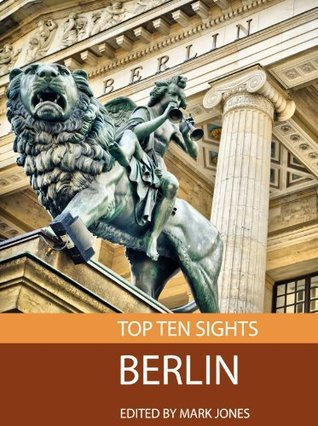 Top Ten Sights: Berlin  by  Mark    Jones
