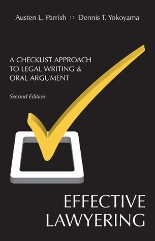 Effective Lawyering: A Checklist Approach to Legal Writing and Oral Argument, Second Edition  by  Austen L. Parrish