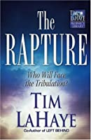 The Rapture: Who Will Face the Tribulation? (Tim LaHaye Prophecy Library(TM))