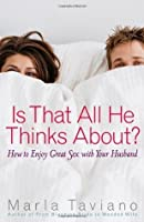 Is That All He Thinks About?: How to Enjoy Great Sex with Your Husband