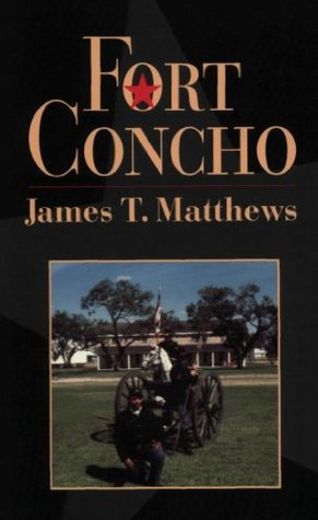 Fort Concho (Fred Rider Cotten Popular History Series)  by  James T. Matthews