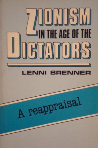 Zionism in the Age of the Dictators: A Reappraisal Lenni Brenner