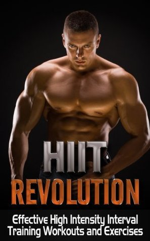 HIIT: HIIT Revolution - Effective High Intensity Interval Training Workouts, Exercises, and Routines - HIIT Workouts  by  Lucas Strong