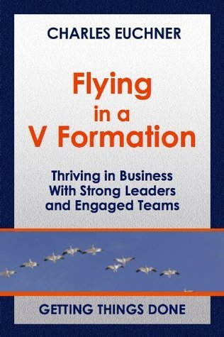 Flying in a V Formation: Thriving in Business With Strong Leaders and Engaged Teams Charles Euchner