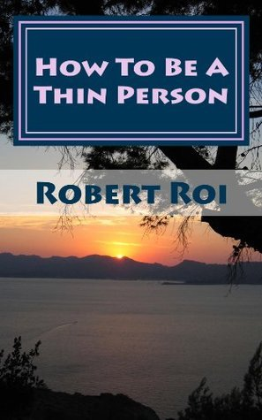 How To Be A Thin Person: The 35 Essential Habits of Thin People Robert Roi