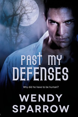 Past My Defenses (Taming the Pack, #1) Wendy Sparrow