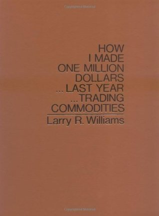 How I Made One Million Dollars ... Last Year ... Trading Commodities  by  Larry R. Williams