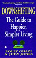 'DOWNSHIFTING: THE GUIDE TO HAPPIER, SIMPLER LIVING'