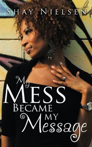 My Mess Became My Message  by  Shay Nielsen