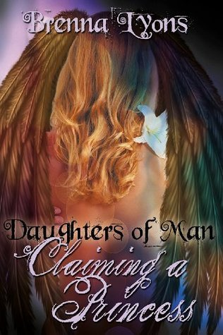 Daughters of Man: Claiming a Princess  by  Brenna Lyons