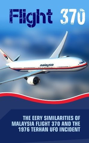 Flight 370: The Eery Similarities Of Malaysia Flight 370 And The 1976 Tehran UFO Incident  by  Catherin Clarke