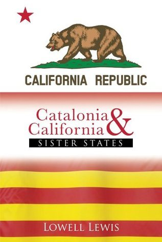 Catalonia and California: SISTER STATES Lowell Lewis