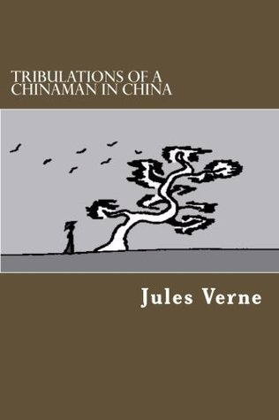Tribulations Of A Chinaman In China Jules Verne