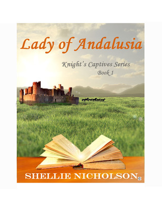 Lady of Andalusia, Book 1 of Knights Captives Series Shellie Nicholson
