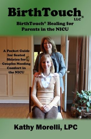 BirthTouch® Healing for Parents in the NICU Kathy Morelli