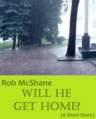 Will He Get Home?  by  Rob McShane