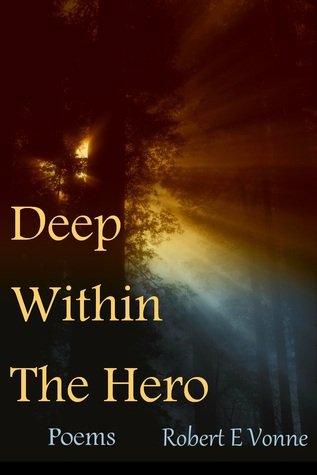 Deep Within The Hero  by  Robert E. Vonne