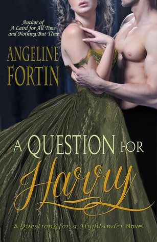 A Question for Harry (Questions for a Highlander #4)  by  Angeline Fortin
