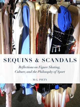 Sequins and Scandals: Reflections on Figure Skating, Culture, and the Philosophy of Sport M.G. Piety