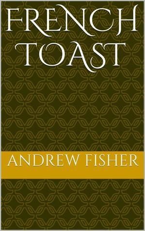 French Toast  by  Andrew Fisher