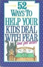 52 Ways to Help Your Kids Deal with Fear and Feel Secure Jan L. Dargatz