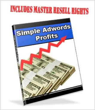 Simple Adwords Profits - How to make high sales and high returns in Google Adwords campaigns!  by  Jacobo Benitez