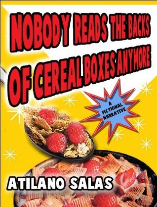 Nobody Reads the Backs of Cereal Boxes Anymore Atilano Salas