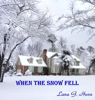 When the Snow Fell  by  Lana G. Hurn