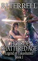 Echoes Of A Shattered Age (Legend of Takashaniel #1)