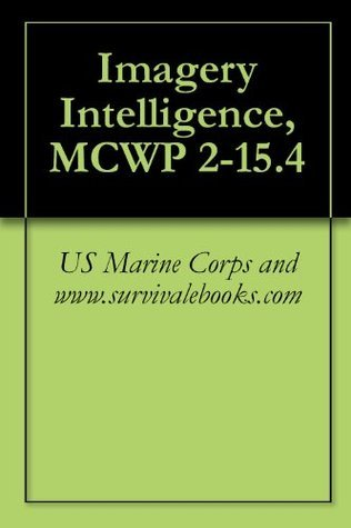 Imagery Intelligence, MCWP 2-15.4  by  US Marine Corps and www.survivalebooks.com