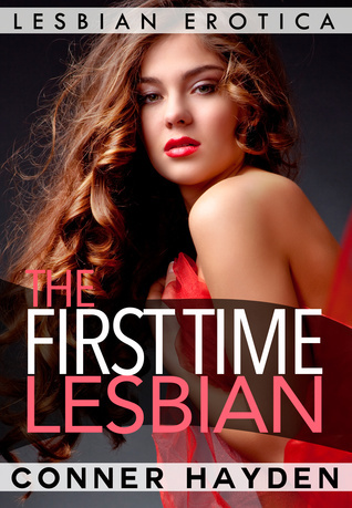 The First Time Lesbian: Lesbian Erotica Conner Hayden