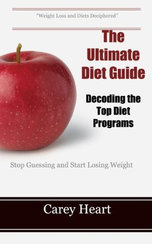 The Ultimate Diet Guide - Decoding the Top Diet Programs Carey Heart