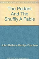 The Pedant and the Shuffly: A Fable