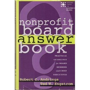 Nonprofit Board Answer Book: Practical Guidelines for Board Members and Chief Executives Robert C. Andringa