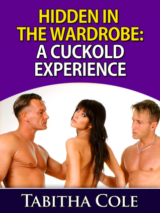 Hidden In The Wardrobe: A Cuckold Experience  by  Tabitha Cole