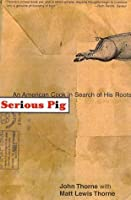 Serious Pig: An American Cook in Search of His Roots