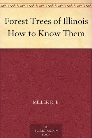 Forest Trees of Illinois How to Know Them  by  Fuller George D.