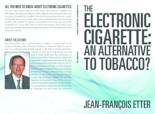 The Electronic Cigarette : an Alternative to Tobacco ?  by  Jean-François Etter