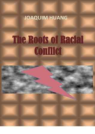 The Roots of Racial Conflict  by  Joaquim Huang