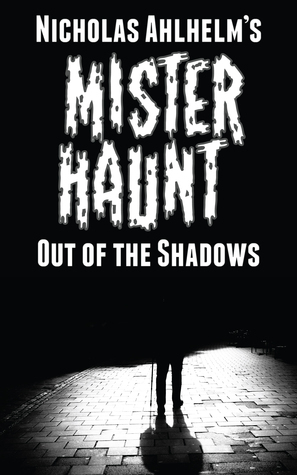 Mister Haunt: Out of the Shadows  by  Nicholas Ahlhelm