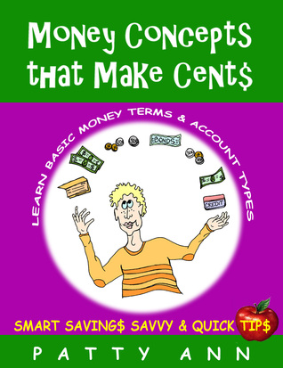 Money Concepts That Make Cent$: Learn Basic Money Terms & Account Types  by  Patty Ann