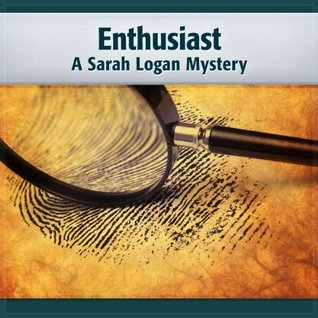 Enthusiast: a Sarah Logan Mystery Deaver Brown