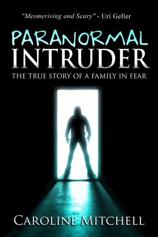 Paranormal Intruder: The True Story of a Family in Fear Caroline Mitchell
