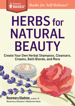 Herbs for Natural Beauty: A Storey Basics Title  by  Rosemary Gladstar