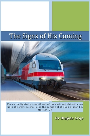 The Signs of His Coming Olujide Arije
