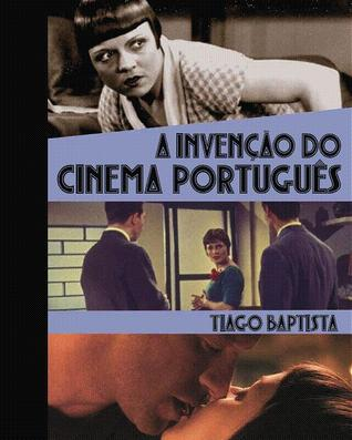 A Invenção do Cinema Português  by  Tiago Baptista