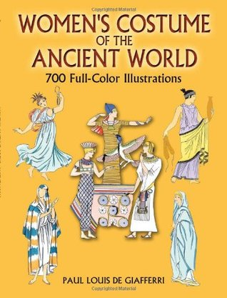 Womens Costume of the Ancient World: 700 Full-Color Illustrations Paul Louis de Giafferri