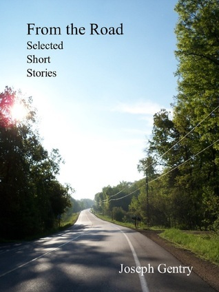 From the Road: Selected Short Stories  by  Joseph Gentry